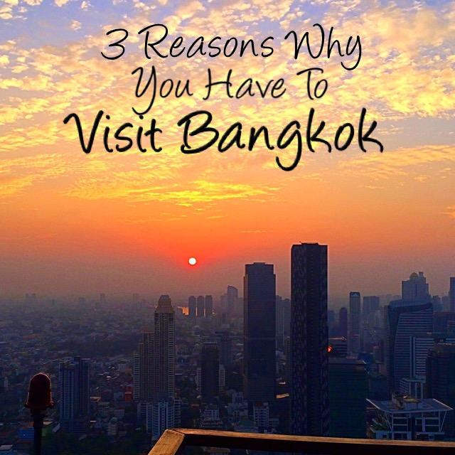 3 Reasons to Visit Bangkok, Thailand