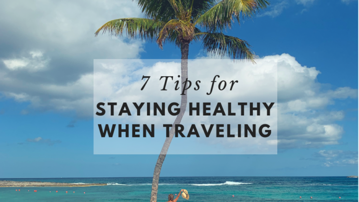 7 Tips for Staying Healthy when you Travel