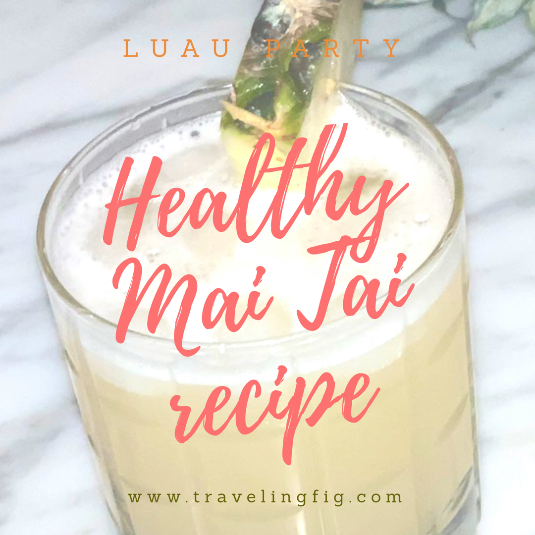 Healthy Mai Tai Recipe! (+ other luau party ideas!)