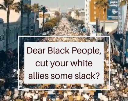 Dear Black People, cut your white allies some slack?